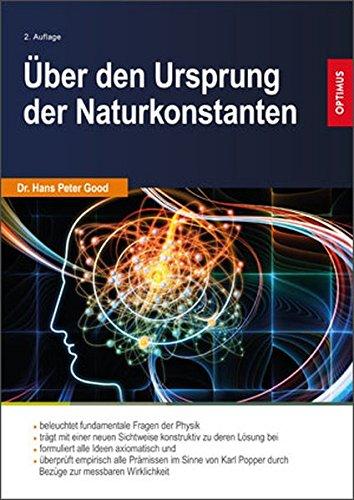 Über den Ursprung der Naturkonstanten 2. Auflage: Axiomatische Ideen mit Bezügen zur messbaren Realität