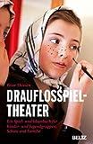 Drauflosspieltheater: Ein Spiel- und Ideenbuch für Kinder- und Jugendgruppen, Schule und Familie (Beltz Taschenbuch / Spielewerkstatt 74)