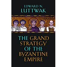 The Grand Strategy of the Byzantine Empire by Edward N. Luttwak (2011-11-30)