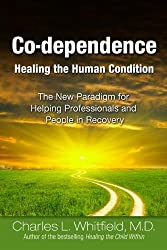 Co-Dependence: Healing the Human Condition : The New Paradigm for Helping Professionals and People in Recovery