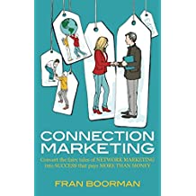 Connection Marketing: Converting the fairy tales of network marketing into success that pays more than money