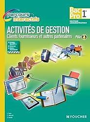 Activités de gestion Clients fournisseurs et autres partenaires Pôle 1. 1re B.Pro