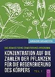 Konzentration auf die Zahlen der Pflanzen für die Regenerierung des Körpers - TEIL 1 (German Edition)