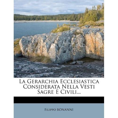 La Gerarchia Ecclesiastica Considerata Nella Vesti Sagre E Civili...