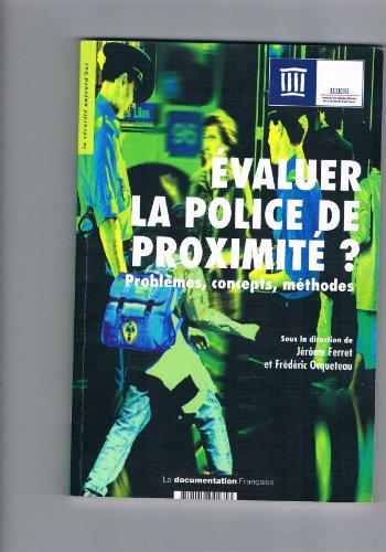 Évaluer La Police De Proximité ? Problèmes, Concepts, Méthodes par Jérôme Ferret