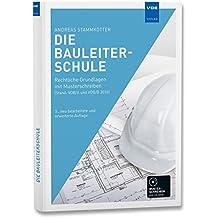 Die Bauleiterschule: Rechtliche Grundlagen mit Musterschreiben (Stand: VOB/A und VOB/B 2016)