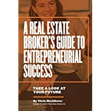 A Real Estate Broker's Guide to Entrepreneurial Success: Take a Look at Your Future (English Edition)