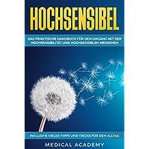 Hochsensibel : Das praktische Handbuch für den Umgang mit der Hochsensibilität und hochsensiblen Menschen. Inklusive vieler Tipps und Tricks für den Alltag.