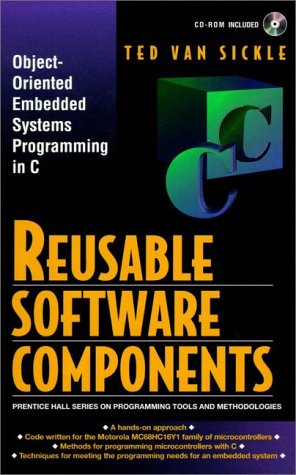 Reusable Software Components: Object-Oriented Embedded Systems Programming in C: Object-oriented Programming for Embedded Systems in C (Prentice Hall Series on Programming Tools and Methodologies)