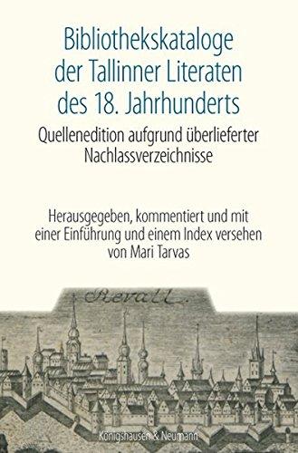 Bibliothekskataloge der Tallinner Literaten des 18. Jahrhunderts: Quellenedition aufgrund überlieferter Nachlassverzeichnisse