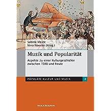 Musik und Popularität. Aspekte zu einer Kulturgeschichte zwischen 1500 und heute (Populäre Kultur und Musik)