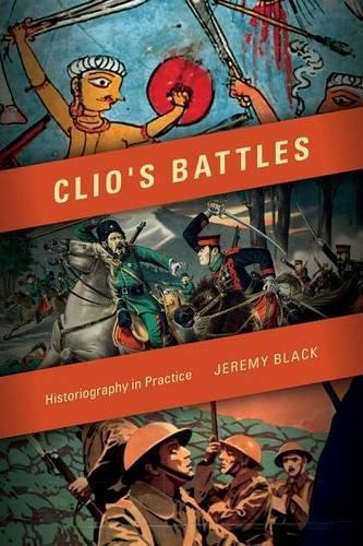 Clio's Battles: Historiography in Practice