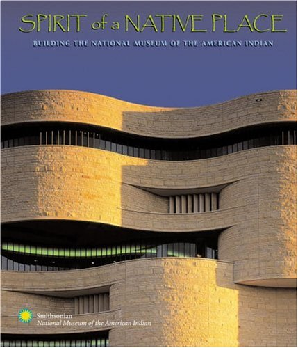 spirit-of-a-native-place-building-the-national-museum-of-the-american-indian
