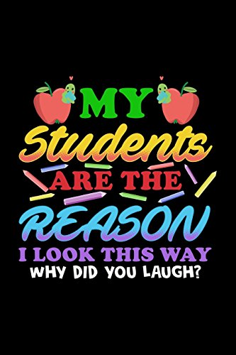 My Students Are The Reason I Look This Way Why Did You Laugh?: Lined Notebooks & Journals To Write In por Dartan Creations