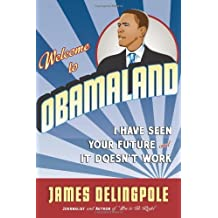 Welcome to Obamaland: I've Seen Your Future, and it Doesn't Work by James Delingpole (2009-02-05)
