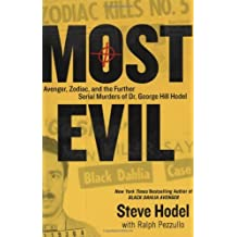 Most Evil: Avenger, Zodiac, and the Further Serial Murders of Dr. George Hill Hodel by Steve Hodel (22-Sep-2009) Hardcover