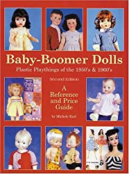 Baby-Boomer Dolls: Plastic Playthings of the 1950's and 1960's - A Reference and Price Guide