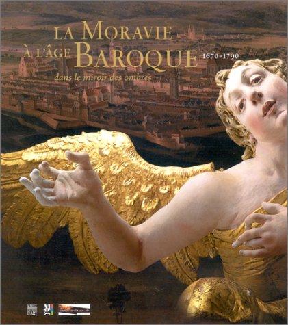 La Moravie à l'âge Baroque, 1670-1790 : Dans le miroir des ombres