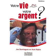 Votre Vie Ou Votre Argent 2e ed. by Dominguez Joseph (2005-09-01)