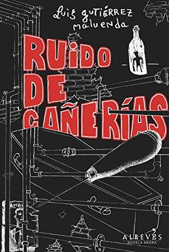 Ruido de cañerías (Novela Negra (alreves)) por Luis Gutiérrez Maluenda