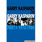 Garry Kasparov on Garry Kasparov: 1973-1985