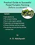 : Practical Guide to Sucessful Fluted Pumpkin (Telfaria occidentalis) Farming. (O.A Abdul Quadri Book 1)