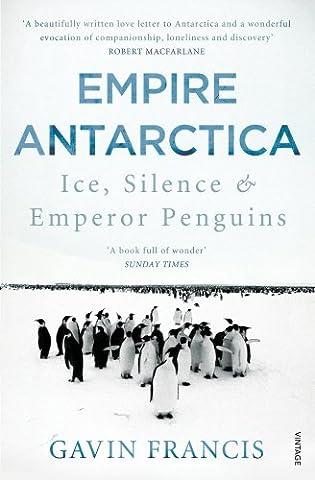 Empire Antarctica: Ice, Silence & Emperor Penguins