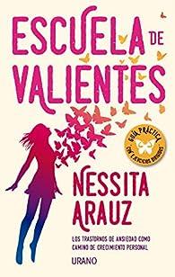 Escuela de valientes: Los trastornos de ansiedad como camino de crecimiento personal par  Vanesa Rodríguez De Trujillo Arauz