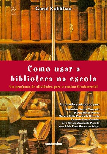 Como usar a biblioteca na escola: Um programa de atividades para o ensino fundamental (Portuguese Edition) por Bernadete Campello