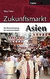 Zukunftsmarkt Asien: Die Entdeckung der asiatischen Märkte - Marc Faber