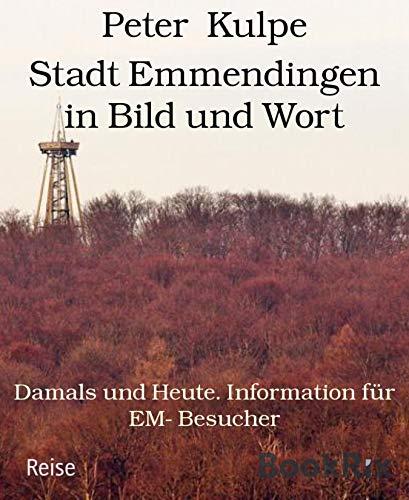 Stadt Emmendingen in Bild und Wort: Damals und Heute. Information für EM- Besucher