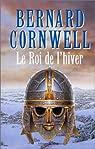 La Saga du roi Arthur, tome 1 : Le Roi de l'hiver par Cornwell