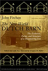 The New World Dutch Barn: The Evolution, Forms, and Structure of a Disappearing Icon: The Evolution, Form and Structure of a Disappearing Icon