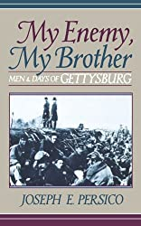My Enemy, My Brother: Men and Days of Gettysburg by Joseph E. Persico (1996-03-22)