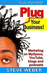 Plug Your Business! Marketing on MySpace, YouTube, blogs and podcasts and other Web 2.0 social networks by Steve Weber (2007-07-13)