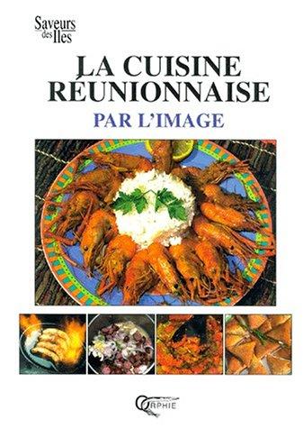 La Cuisine réunionnaise par l'image par Carole Iva