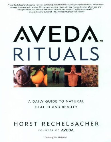 aveda-rituals-a-daily-guide-to-natural-health-and-beauty-by-horst-rechelbacher-1999-10-15
