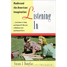 Listening In: Radio and the American Imagination, from Amos 'n' Andy and Edward R. Murrow to W olfman Jack and Howard Stern