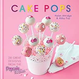 Cake Pops: 28 great designs from the Popcake Kitchen by [Attridge, Helen, Foy, Abby]
