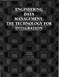 Engineering data management: The technology for integration : proceedings of the 1990 ASME International Computers in Engineering Conference and Exposition, August 5-9, Boston, Massachusetts