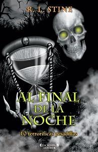 AL FINAL DE LA NOCHE: DIEZ TERRORIFICAS PESADILLAS par  R.L.Stine