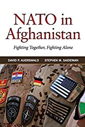 NATO in Afghanistan: Fighting Together, Fighting Alone by David P. Auerswald (2016-03-22)