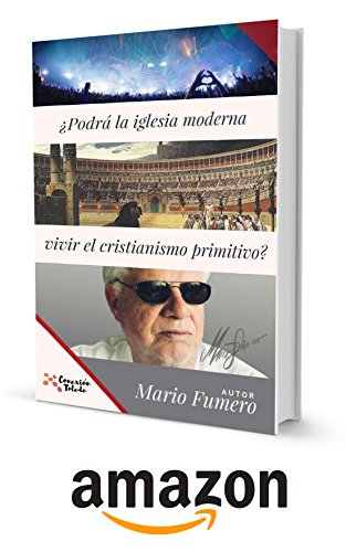 ¿Podrá la iglesia moderna vivir el cristianismo primitivo? Mario Fumero: LEGADO (Colección legado Fumero) por Mario  Fumero