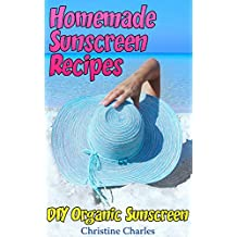 Homemade Sunscreen Recipes: DIY Organic Sunscreen: (Natural Cosmetics, Homemade Cosmetics) (English Edition)