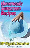 Homemade Sunscreen Recipes: DIY Organic Sunscreen: (Natural Cosmetics, Homemade Cosmetics)