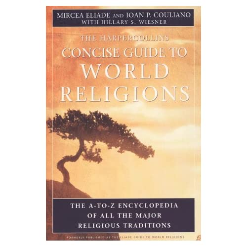 The HarperCollins Concise Guide to World Religion: The A-to-Z Encyclopedia of All the Major Religious Traditions by Mircea Eliade Ioan P. Couliano(1999-12-08)