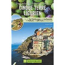Wanderführer Ligurien: Wanderurlaubsführer Ligurien – Cinque Terre. Wanderungen mit Detailkarten und GPS-Tracks. Natur, Kultur, Wellness. Wanderurlaub mit 40 Touren. Mit beigelegter Reisekarte.