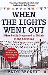 When the Lights Went Out: Britain in the Seventies by Andy Beckett (2010-02-04)