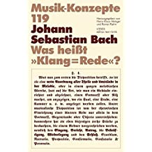 """Johann Sebastian Bach. Was heißt """"Klang=Rede""""? (Musik-Konzepte 119)"""