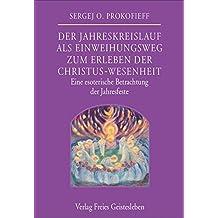 Der Jahreskreislauf als Einweihungsweg zum Erleben der Christus-Wesenheit: Eine esoterische Betrachtung der Jahresfeste